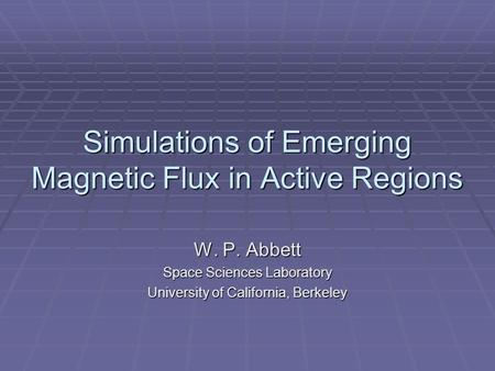 Simulations of Emerging Magnetic Flux in Active Regions W. P. Abbett Space Sciences Laboratory University of California, Berkeley.