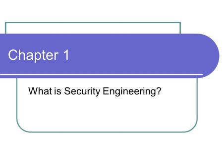 Chapter 1 What is Security Engineering?. Security Engineering Building systems that remain stable Malice Error Mischance Focuses on Tool Processes Methods.