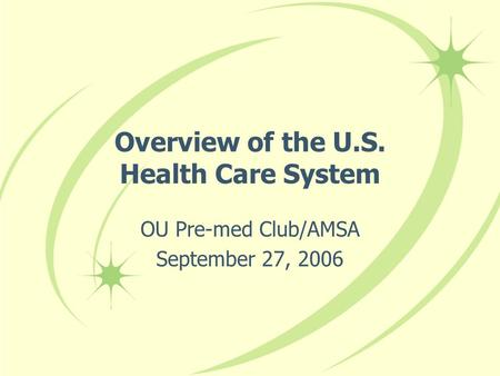 Overview of the U.S. Health Care System OU Pre-med Club/AMSA September 27, 2006.
