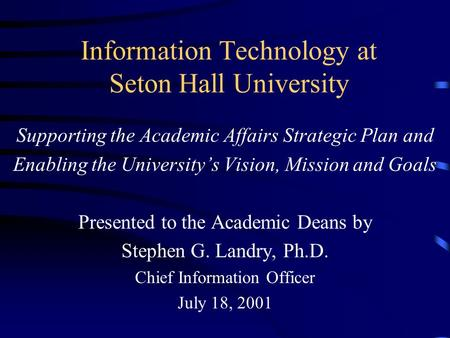 Information Technology at Seton Hall University Supporting the Academic Affairs Strategic Plan and Enabling the University's Vision, Mission and Goals.