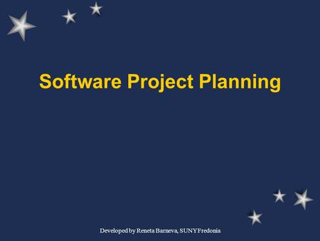 Developed by Reneta Barneva, SUNY Fredonia Software Project Planning.