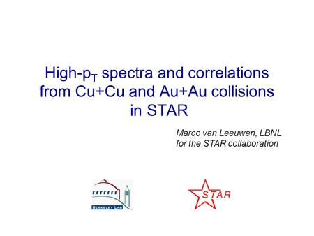 High-p T spectra and correlations from Cu+Cu and Au+Au collisions in STAR Marco van Leeuwen, LBNL for the STAR collaboration.