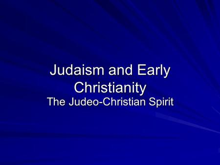 Judaism and Early Christianity The Judeo-Christian Spirit.