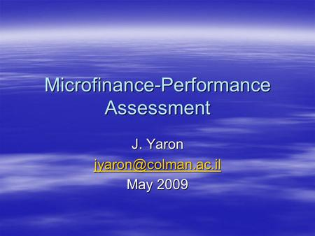 Microfinance-Performance Assessment J. Yaron May 2009.