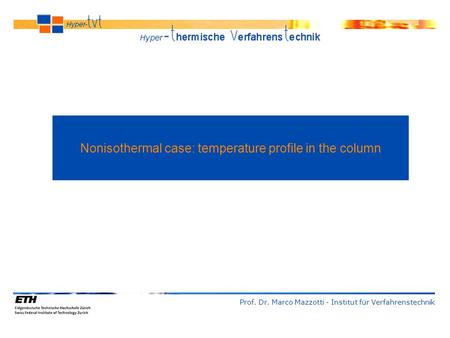 Prof. Dr. Marco Mazzotti - Institut für Verfahrenstechnik Nonisothermal case: temperature profile in the column.