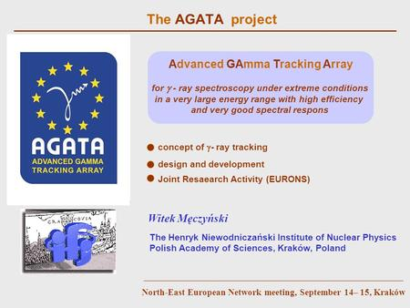 The AGATA project concept of  - ray tracking design and development Witek Męczyński The Henryk Niewodniczański Institute of Nuclear Physics Polish Academy.