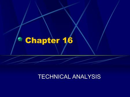 Chapter 16 TECHNICAL ANALYSIS.
