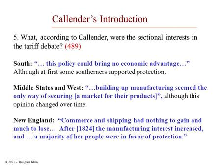 "© 2001 J. Douglass Klein Callender's Introduction 5. What, according to Callender, were the sectional interests in the tariff debate? (489) South: ""…"