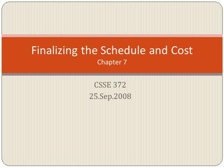 CSSE 372 25.Sep.2008 Finalizing the Schedule and Cost Chapter 7.