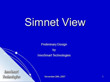 November 28th, 20071 Simnet View Preliminary Design by InnoSmart Technologies.
