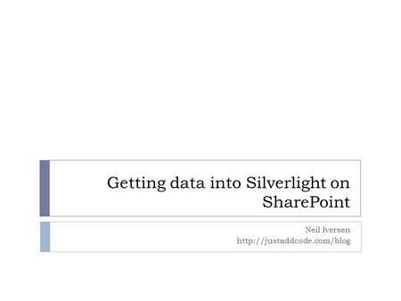 Getting data into Silverlight on SharePoint Neil Iversen