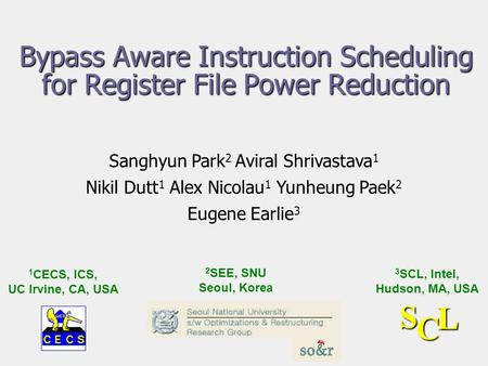 Bypass Aware Instruction Scheduling for Register File Power Reduction Sanghyun Park 2 Aviral Shrivastava 1 Nikil Dutt 1 Alex Nicolau 1 Yunheung Paek 2.