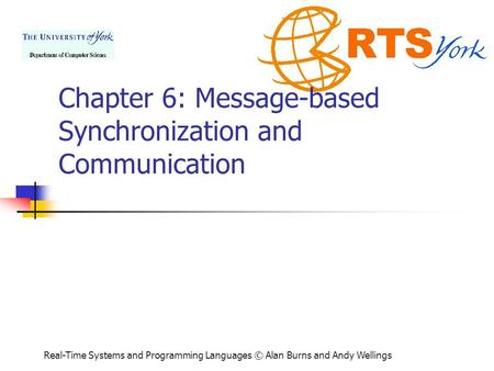 Real-Time Systems and Programming Languages © Alan Burns and Andy Wellings Chapter 6: Message-based Synchronization and Communication.
