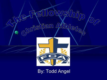 By: Todd Angel. About FCA The Fellowship of Christian Athletes is touching millions of lives... one heart at a time. Since 1954, the Fellowship of Christian.