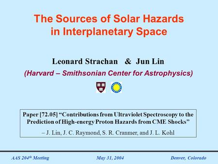 "The Sources of Solar Hazards in Interplanetary Space Leonard Strachan & Jun Lin (Harvard – Smithsonian Center for Astrophysics) Paper [72.05] ""Contributions."