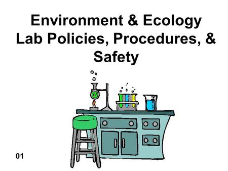 Environment & Ecology Lab Policies, Procedures, & Safety 01.