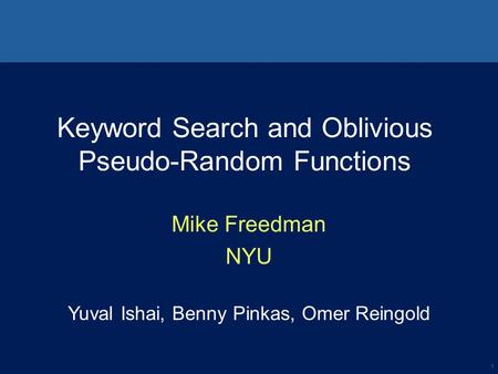 1 Keyword Search and Oblivious Pseudo-Random Functions Mike Freedman NYU Yuval Ishai, Benny Pinkas, Omer Reingold.