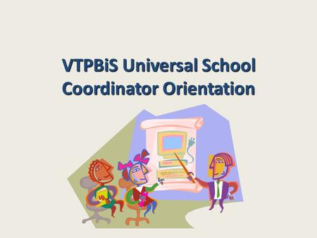 VTPBiS Universal School Coordinator Orientation. Agenda Introductions Review Morning and Answer Questions Define Coordinator responsibilities and competencies.