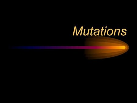 Mutations. Interest Approach Have students list mutations that are found in the things that they see daily. Then have them list whether they are beneficial.