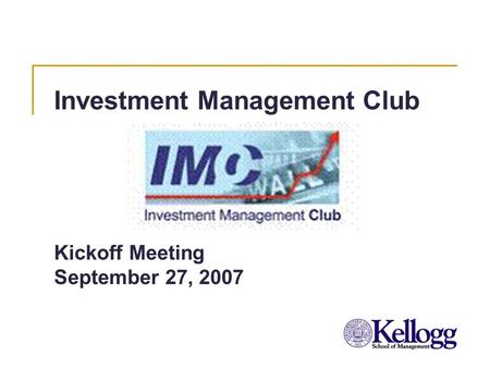 Investment Management Club Kickoff Meeting September 27, 2007.