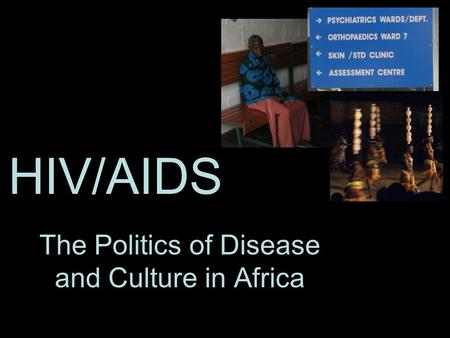 HIV/AIDS The Politics of Disease and Culture in Africa.