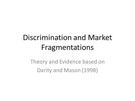 Discrimination and Market Fragmentations Theory and Evidence based on Darity and Mason (1998)