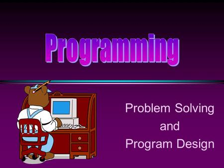 Problem Solving and Program Design. COMP104 Problem Solving / Slide 2 Our First Program // a simple program #include using namespace std; int main() {