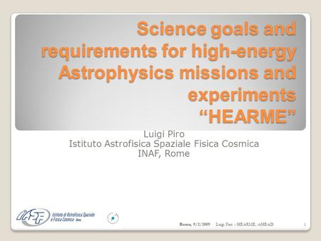 "Science goals and requirements for high-energy Astrophysics missions and experiments ""HEARME"" Luigi Piro Istituto Astrofisica Spaziale Fisica Cosmica INAF,"