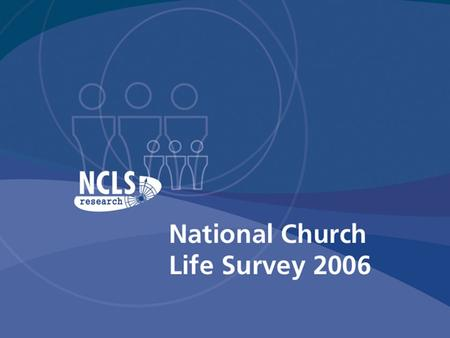 Part 1. About NCLS Research Part 2. National Church Life Survey 2006 Part 3. About Church Vitality Part 4. Your Church Life Profile Part 5. Three Planning.