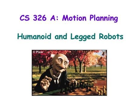 CS 326 A: Motion Planning Humanoid and Legged Robots.