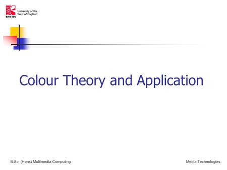 Colour Theory and Application B.Sc. (Hons) Multimedia ComputingMedia Technologies.