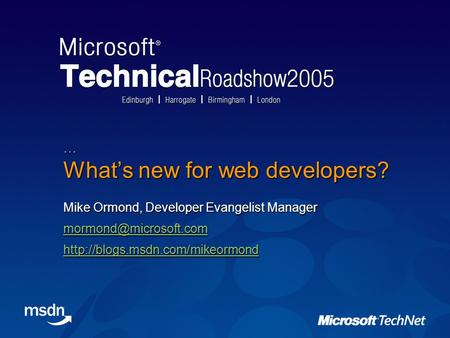 What's new for web developers? Mike Ormond, Developer Evangelist Manager  …