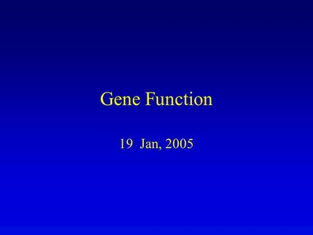 Gene Function 19 Jan, 2005. Transfer of information DNA  RNA  polypeptide Complementary base pairing transfers information –during transcription to.