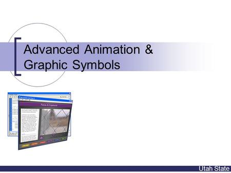 Utah State Advanced Animation & Graphic Symbols. Utah State Topics Animation  Frame rate  Easement (review & demo)  Guide paths Symbols (focus on graphic)