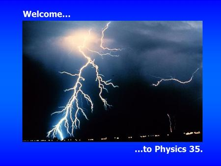 Welcome… …to Physics 35.. PHYSICS 35 College Physics II Fall 2004 Dr. Allan Pringle Course Instructor Room 122 Physics, 341 ‑ 4031