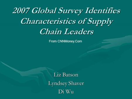 2007 Global Survey Identifies Characteristics of Supply Chain Leaders Liz Batson Lyndsey Shaver Di Wu From CNNMoney.Com.