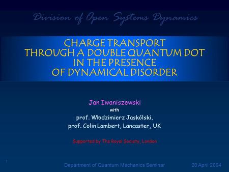 Division of Open Systems Dynamics Department of Quantum Mechanics Seminar 1 20 April 2004 CHARGE TRANSPORT THROUGH A DOUBLE QUANTUM DOT IN THE PRESENCE.