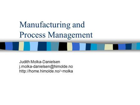Manufacturing and Process Management Judith Molka-Danielsen