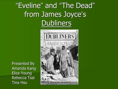 """Eveline"" and ""The Dead"" from James Joyce's Dubliners"