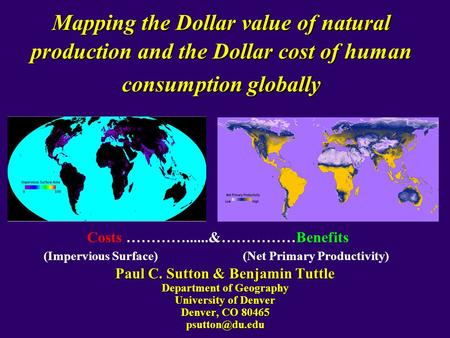 Mapping the Dollar value of natural production and the Dollar cost of human consumption globally Paul C. Sutton & Benjamin Tuttle Department of Geography.