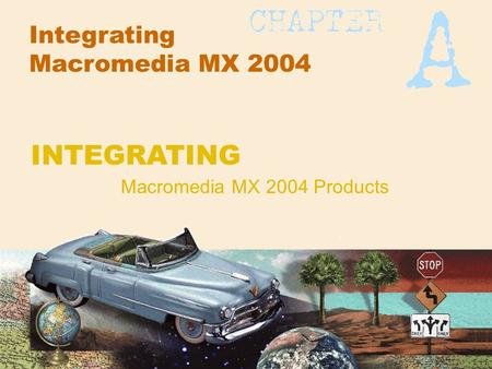INTEGRATING Macromedia MX 2004 Products Integrating Macromedia MX 2004.