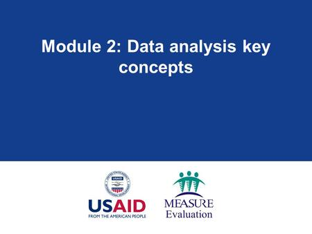 Module 2: Data analysis key concepts. Module 2: Learning objectives  Understand the definition and purpose of data analysis  Define statistical and.