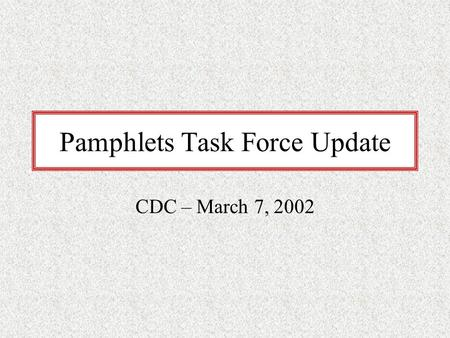 Pamphlets Task Force Update CDC – March 7, 2002. Pamphlet Evaluation Project Goal: Obtain additional information regarding Yale's pamphlet collections,