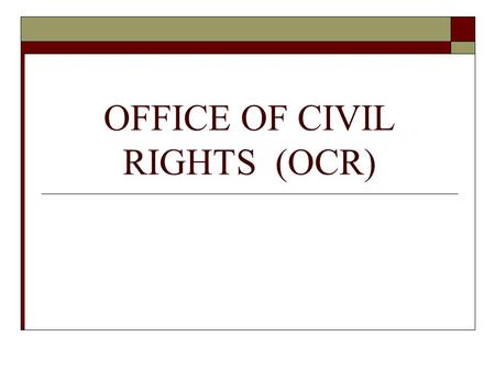 OFFICE OF CIVIL RIGHTS (OCR). Office of Civil Rights OCR The mission of the Office for Civil Rights is to ensure equal access to education and to promote.