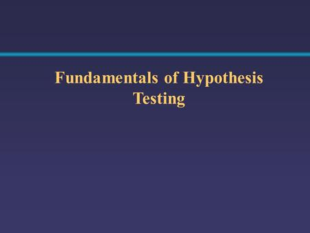 Fundamentals of Hypothesis Testing. Identify the Population Assume the population mean TV sets is 3. (Null Hypothesis) REJECT Compute the Sample Mean.