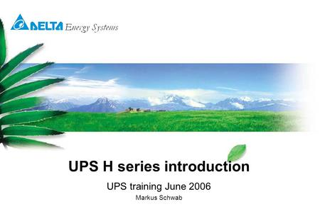 UPS H series introduction UPS training June 2006 Markus Schwab.