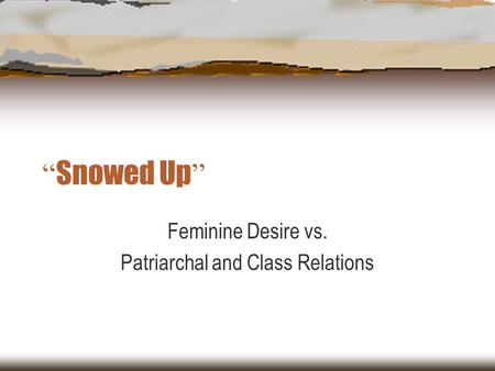 """ Snowed Up "" Feminine Desire vs. Patriarchal and Class Relations."