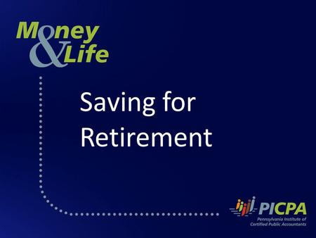 Saving for Retirement. The PICPA Pennsylvania Institute of Certified Public Accountants (PICPA) The PICPA is a professional association of more than 22,000.