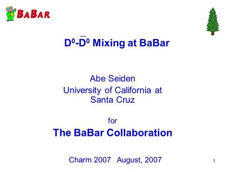 1 D 0 -D 0 Mixing at BaBar Charm 2007 August, 2007 Abe Seiden University of California at Santa Cruz for The BaBar Collaboration.