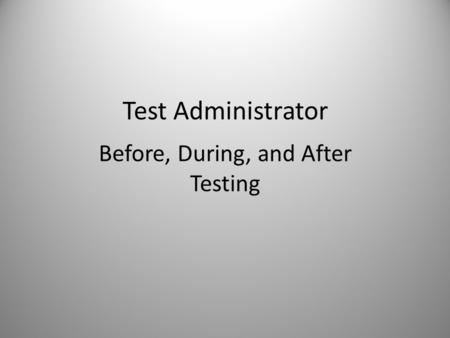 Test Administrator Before, During, and After Testing 1.